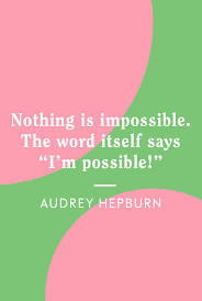 I'm possible, an affirmation by Audrey Hepburn